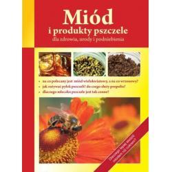 """Książeczka – """"Miód i produkty pszczele dla zdrowia, urody i podniebienia"""""""