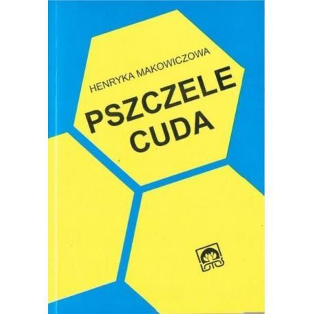 """Książka  – """"Pszczele cuda""""  – Henryka Makowiczowa"""