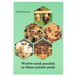"""Książka – """"Wychów matek pszczelich na własne potrzeby"""" – Michał Gromisz"""